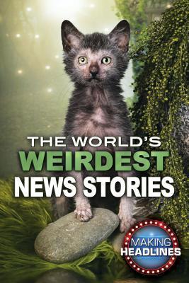 The World's Weirdest News Stories