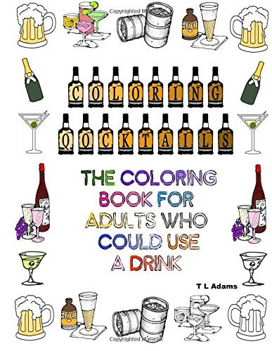 Coloring Cocktails: The Coloring Book For Adults Who Could Use a Drink