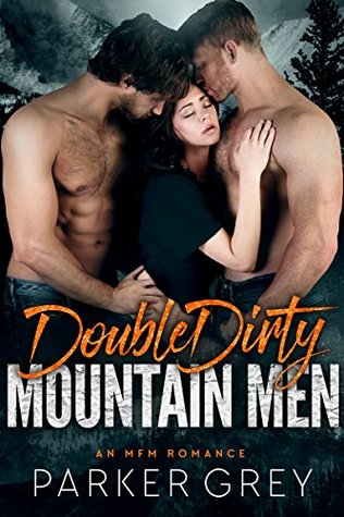 Double Dirty Mountain Men by Parker Grey