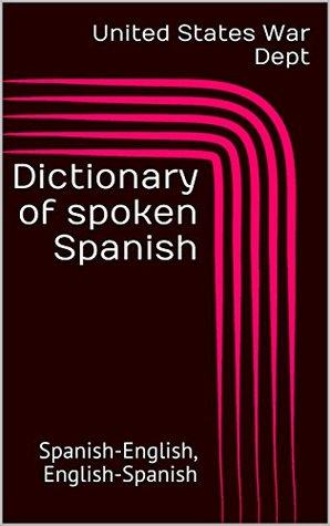 Dictionary of spoken Spanish: Spanish-English, English-Spanish