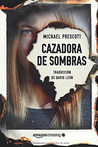 Cazadora de sombras by Michael Prescott