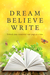Dream Believe Write - Writi...