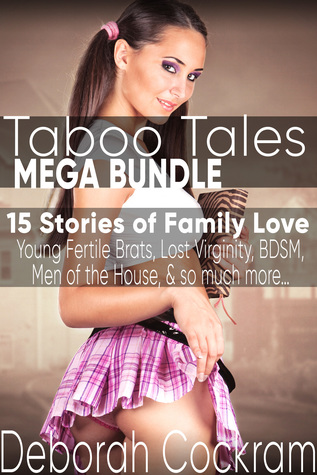 Taboo Tales Mega Bundle 15 Stories of Family Love, Young Fertile Brats, Lost Virginity, BDSM, Men of the House, & So Much More