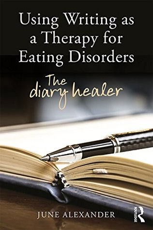 Using writing as a therapy for eating disorders: the diary healer by June Alexander