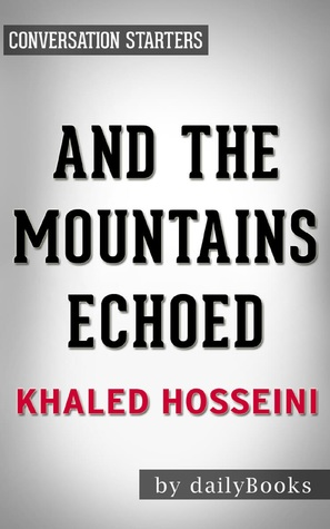 Summary of And the Mountains Echoed: A Novel by Khaled Hosseini | Conversation Starters