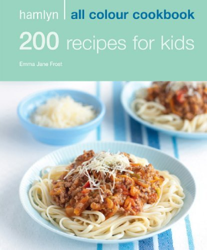 200 Recipes for Kids: Hamlyn All Colour Cookbook