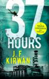 37 Hours by J.F. Kirwan