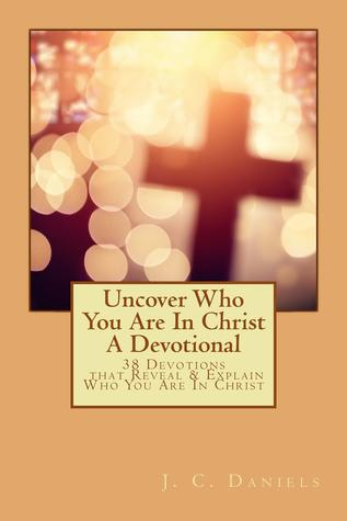 Uncover Who You Are In Christ A Devotional