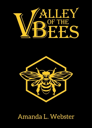 Valley of the Bees by Amanda L. Webster