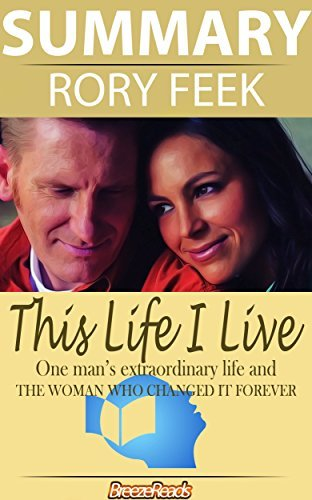 Summary: This Life I Live: One Man's Extraordinary, Ordinary Life and the Woman Who Changed It Forever by Rory Feek
