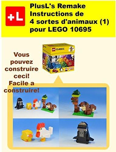 PlusL's Remake Instructions de 4 sortes d'animaux (1) pour LEGO 10695: Vous pouvez construire le 4 sortes d'animaux (1) pour LEGO 10695 de vos propres briques!