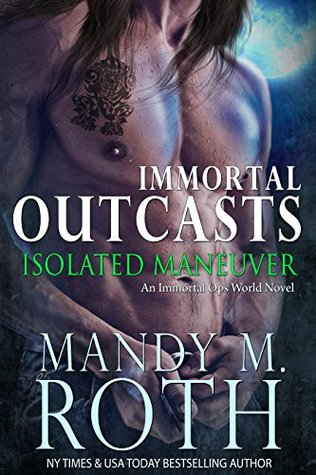 Isolated Maneuver (Immortal Outcasts, #3)