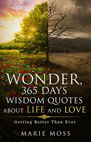 Wonder, 365 Days, Wisdom Quotes about Life and Love: Getting Better Than Ever