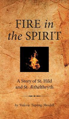 Fire in the Spirit: A Story of St. Hild and St. �Thelthryth
