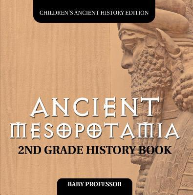 Ancient Mesopotamia: 2nd Grade History Book - Children's Ancient History Edition