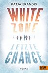 White Zone - Letzte Chance by Katja Brandis