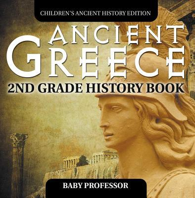 Ancient Greece: 2nd Grade History Book - Children's Ancient History Edition