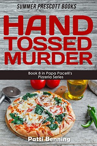 Hand Tossed Murder (Papa Pacelli's Pizzeria Series Book 8)