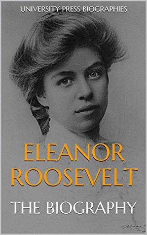 Eleanor Roosevelt: The Biography