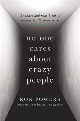 No One Cares About Crazy People The Chaos And Heartbreak Of Mental