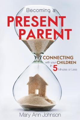 Becoming a Present Parent by Mary Ann   Johnson