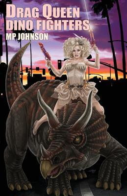 Drag Queen Dino Fighters by M.P. Johnson