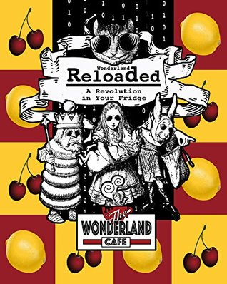 Wonderland Reloaded: A Revolution in Your Fridge: A Parody of 'The Matrix' Cookbook & Party Planner [Companion to the Coloring Book] (These Aint No Confidential, ... Literary Kitchens Kinda Cookbooks Series 2)