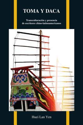 Toma y Daca: Transculturaciaon y Presencia de Escritores Chino-Latinoamericanos