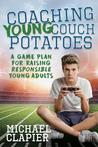 Coaching Young Couch Potatoes: A Game Plan for Raising Responsible Young Adults