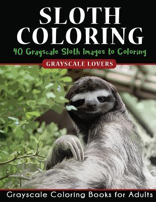 Sloth Coloring: Fantastic Super Cute 40 Grayscale Slot Coloing Pages to Color