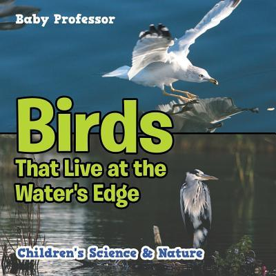 Birds That Live at the Water's Edge Children's Science & Nature