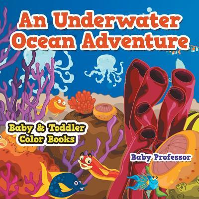 An Underwater Ocean Adventure- Baby & Toddler Color Books