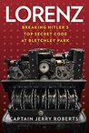 Lorenz: Breaking Hitler's Top Secret Code at Bletchley Park
