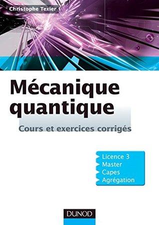 Mécanique quantique : Cours et exercices corrigés