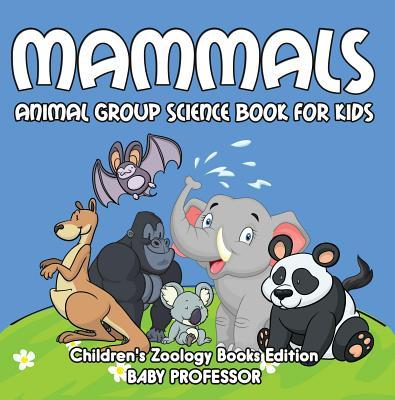 Mammals: Animal Group Science Book for Kids - Children's Zoology Books Edition