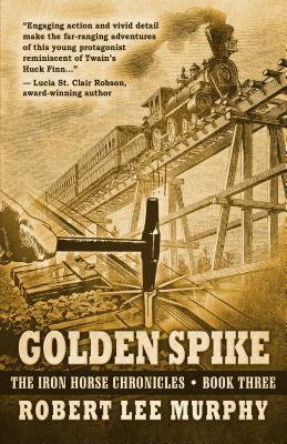 Golden Spike (The Iron Horse Chronicles, #3)