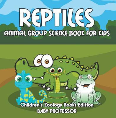 Reptiles: Animal Group Science Book for Kids - Children's Zoology Books Edition