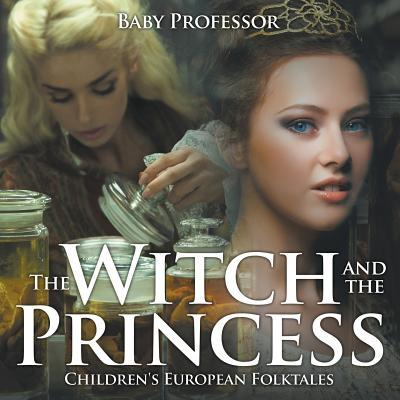 The Witch and the Princess Children's European Folktales