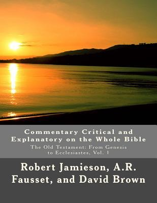 Commentary Critical and Explanatory on the Whole Bible: The Old Testament: From Genesis to Ecclesiastes