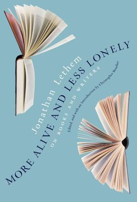 More Alive and Less Lonely: On Books and Writers