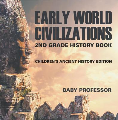 Early World Civilizations: 2nd Grade History Book - Children's Ancient History Edition