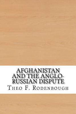 afghanistan and the anglo russian dispute rodenbough theodore f