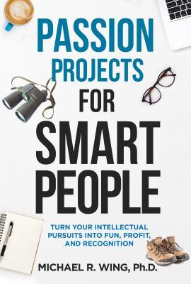 Passion Projects for Smart People by Michael Wing