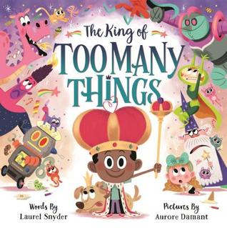 The King of Too Many Things by Laurel Snyder