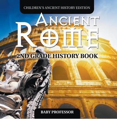Ancient Rome: 2nd Grade History Book - Children's Ancient History Edition