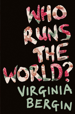 Who runs the world? by Viriginia Bergin