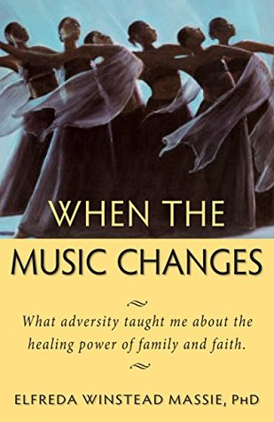 When The Music Changes: What Adversity Taught Me About the Healing Power of Faith and Family