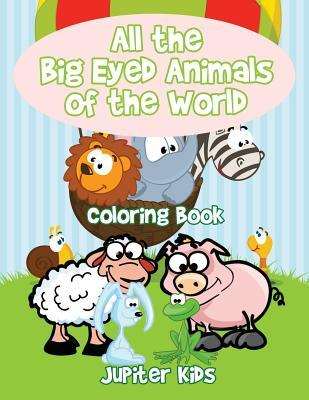 All the Big Eyed Animals of the World Coloring Book