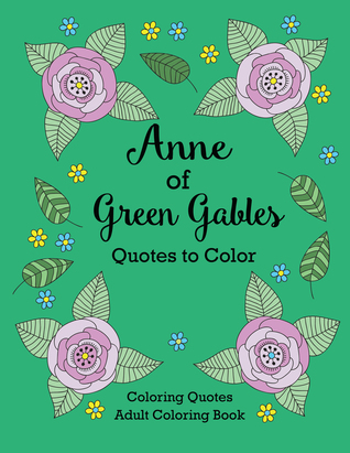 Anne of Green Gables Quotes to Color: Coloring Book Featuring Quotes from L.M. Montgomery