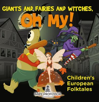 Giants and Fairies and Witches, Oh My! - Children's European Folktales